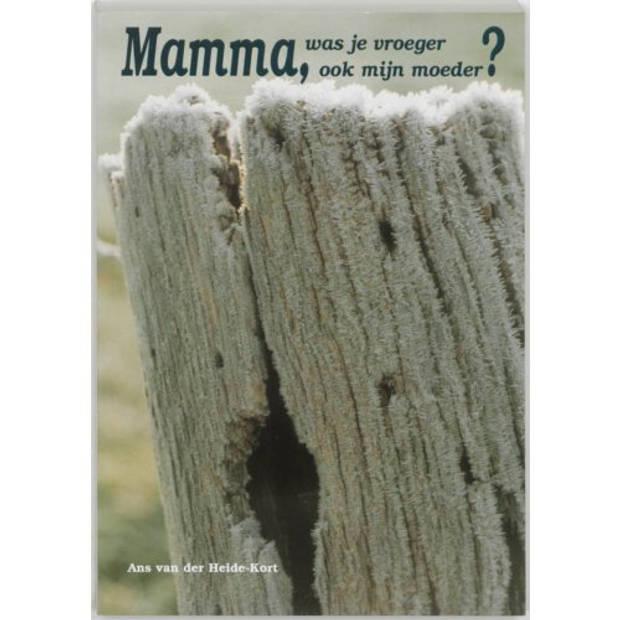 Mamma, was je vroeger ook mijn moeder?