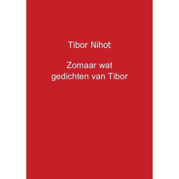 Zomaar Wat Gedichten Van Tibor