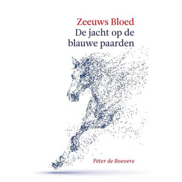 Zeeuws Bloed: De Jacht Op De Blauwe Paarden -