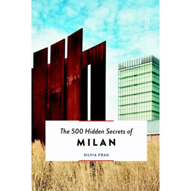The 500 Hidden Secrets Of Milan - The 500 Hidden