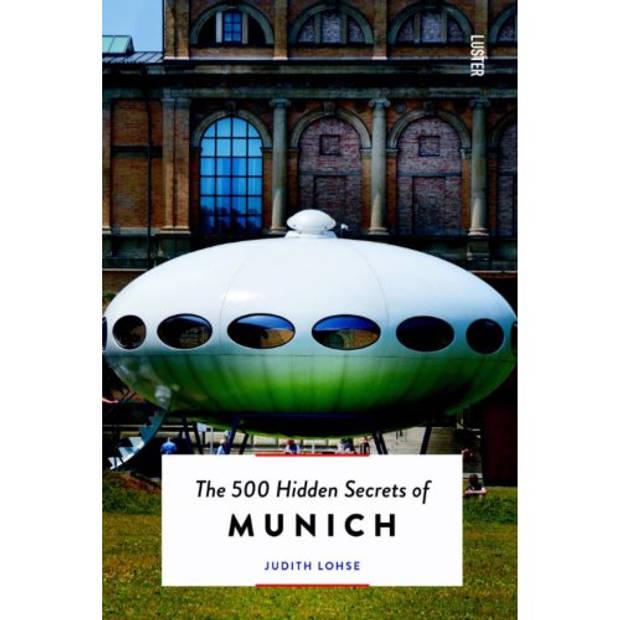 The 500 Hidden Secrets Of Munich - The 500 Hidden