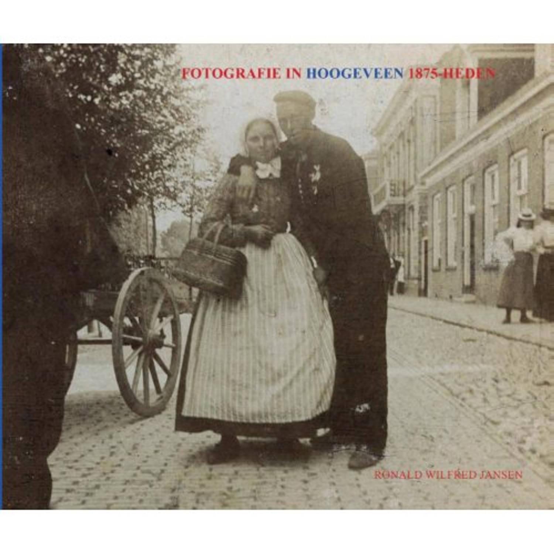 FOTOGRAFIE IN HOOGEVEEN 1875-HEDEN. Jansen, Ronald Wilfred, Hardcover