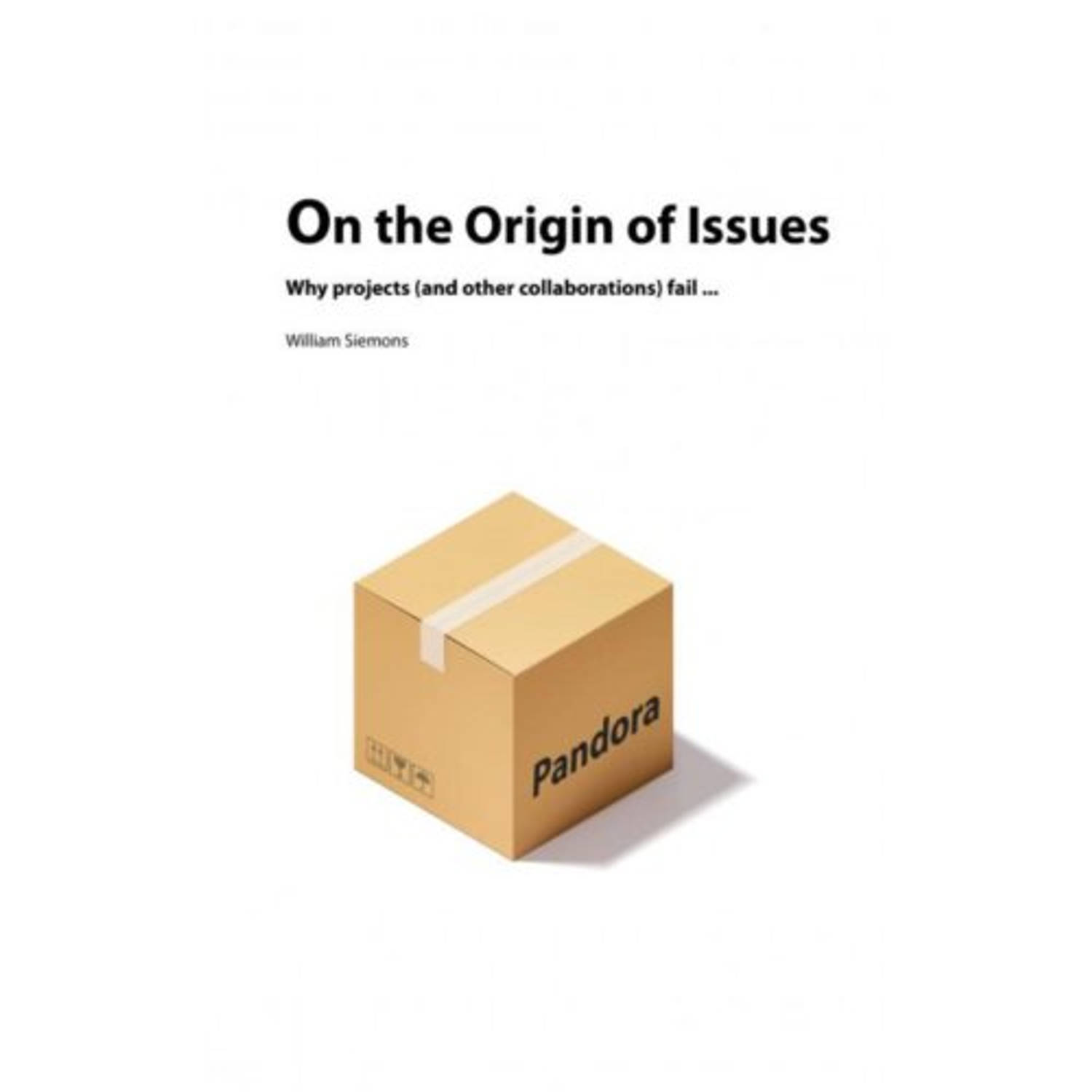 On the Origin of Issues. why projects (and other collaborations) fail..., Siemons, William, Paperbac