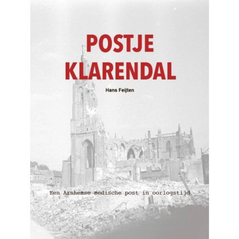 Postje Klarendal. Documenten rond een Arnhemse medische post in oorlogstijd, Hans Feijten, Paperback