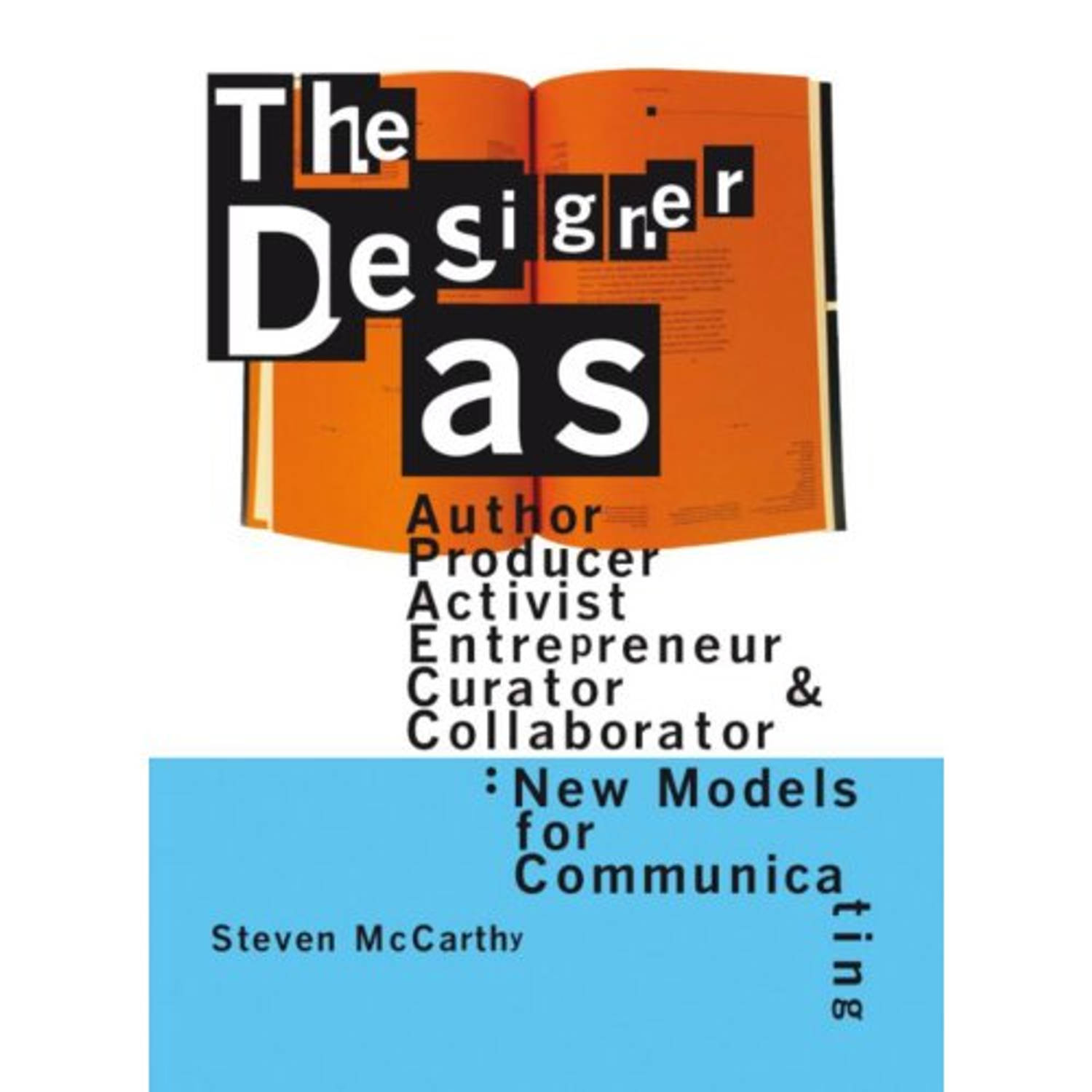 The designer as author, producer, activist, entrepreneur, curator and collaborator