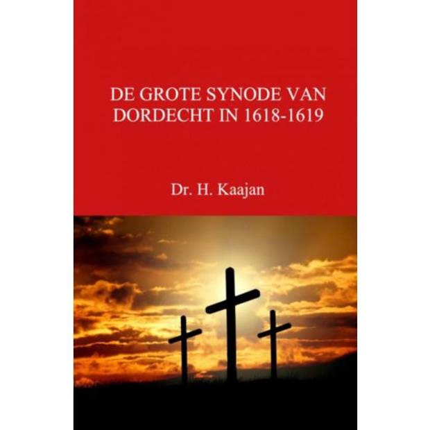 De Grote Synode Van Dordecht In 1618-1619